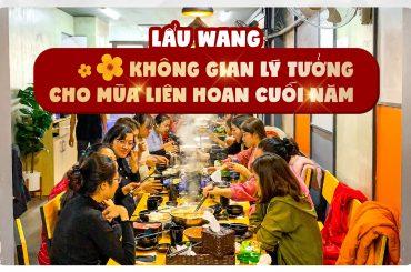 Lẩu Wang - Không gian lý tưởng cho mùa liên hoan cuối năm