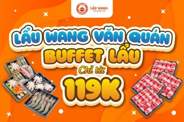 Lẩu Wang Văn Quán là địa điểm liên hoan lí tưởng với giá cả phải chăng!
